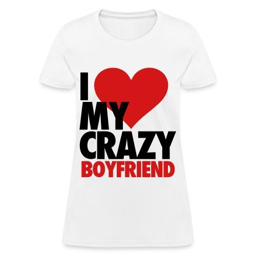 I Love My Crazy Boyfriend - Women's T-Shirt