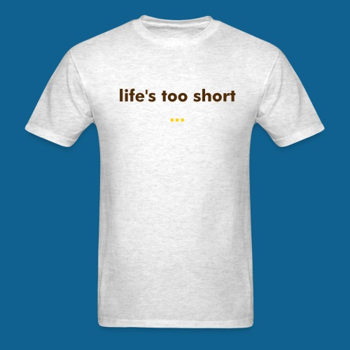 life's too short tee, white - Men's T-Shirt