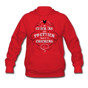 My chickens are prettier than your chickens - Women's Hoodie