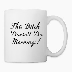 This Bitch Doesn't Do Mornings! Bottles & Mugs