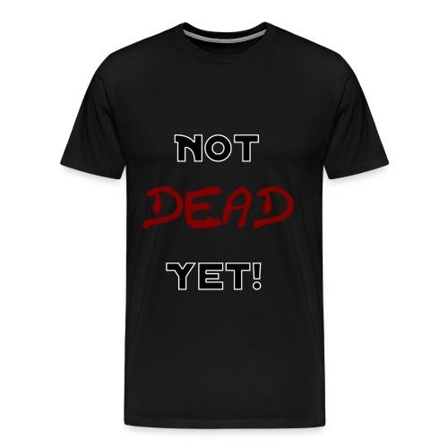 Not Dead Yet T-Shirt - Men's Premium T-Shirt