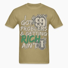 I Got 99 Problems & Getting Rich Ain't 1 T-Shirts