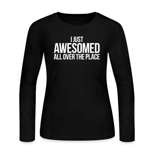 I JUST AWESOMED ALL OVER THE PLACE - Women's Long Sleeve Jersey T-Shirt