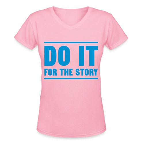 Do it for the Story Ladies T-shirt - Women's V-Neck T-Shirt