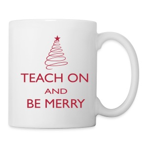 Teach On and Be Merry Mug - Coffee/Tea Mug
