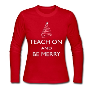 Teach On and Be Merry Long Sleeve - Women's Long Sleeve Jersey T-Shirt