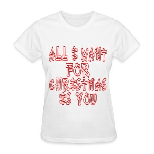 all i want for christmas is you_t-shirt - Women's T-Shirt