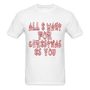 all i want for christmas is you_t-shirt - Men's T-Shirt