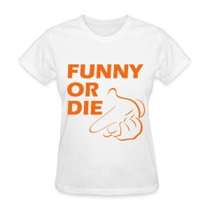 funny or die t-shirt - Women's T-Shirt