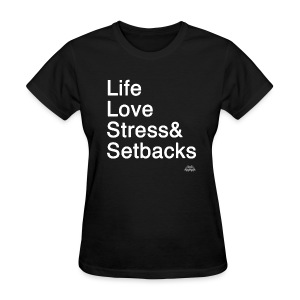 Life Love Stress Setbacks Women's Tee - Women's T-Shirt
