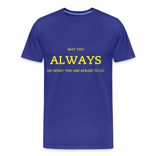 May you Always Do what you are Afraid of Men's T - Men's Premium T-Shirt