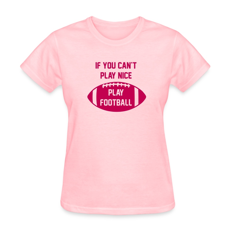 You Can T Play Boxing Shirt: If You Can't Play Nice - Play Football T-Shirt