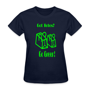 Got Totes? Go Green! - Women's T-Shirt
