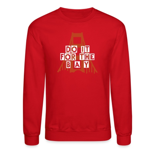 Do It For The Bay (49'ERS) - Crewneck Sweatshirt
