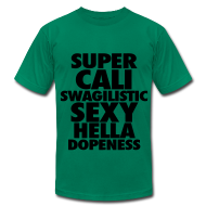 T-Shirts ~ Men's T-Shirt by American Apparel ~ SUPER CALI SWAGILISTIC SEXY HELLA DOPENESS T-Shirts