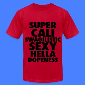 SUPER CALI SWAGILISTIC SEXY HELLA DOPENESS T-Shirts - Men's T-Shirt by American Apparel