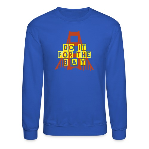 Do It For The Bay (DUB NATION) - Crewneck Sweatshirt