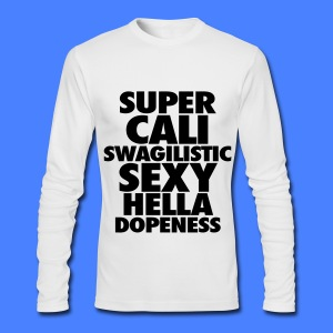 SUPER CALI SWAGILISTIC SEXY HELLA DOPENESS Long Sleeve Shirts - Men's Long Sleeve T-Shirt by Next Level