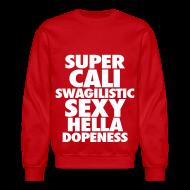 Long Sleeve Shirts ~ Men's Crewneck Sweatshirt ~ SUPER CALI SWAGILISTIC SEXY HELLA DOPENESS Long Sleeve Shirts