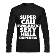 Long Sleeve Shirts ~ Men's Long Sleeve T-Shirt by American Apparel ~ SUPER CALI SWAGILISTIC SEXY HELLA DOPENESS Long Sleeve Shirts