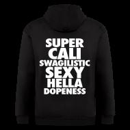 Zip Hoodies & Jackets ~ Men's Zip Hoodie ~ SUPER CALI SWAGILISTIC SEXY HELLA DOPENESS Zip Hoodies & Jackets