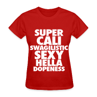 T-Shirts ~ Women's T-Shirt ~ SUPER CALI SWAGILISTIC SEXY HELLA DOPENESS Women's T-Shirts