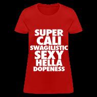 Women's T-Shirts ~ Women's T-Shirt ~ SUPER CALI SWAGILISTIC SEXY HELLA DOPENESS Women's T-Shirts