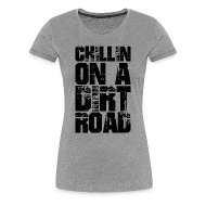 T-Shirts ~ Women's Premium T-Shirt ~ Chillin On a Dirt Road (PREMIUM)