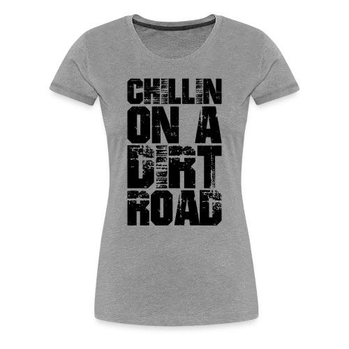 Chillin On a Dirt Road (PREMIUM) - Women's Premium T-Shirt