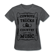Women's T-Shirts ~ Women's T-Shirt ~ Cowboys, Trucks and Country Music