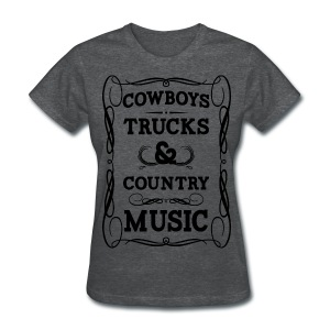 Cowboys, Trucks and Country Music - Women's T-Shirt