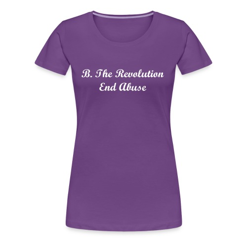 B.The Revolution End Abuse  - Women's Premium T-Shirt