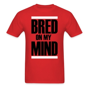 Men's T-Shirt - Bred on my my mind, self spoke tee shirt, get your today ! great combination to any BLACK and RED sneakers (BRED)