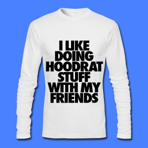 I Like Doing Hoodrat Stuff With My Friends Long Sleeve Shirts - Men's Long Sleeve T-Shirt by Next Level