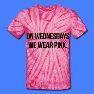 On Wednesdays We Wear Pink T-Shirts - Unisex Tie Dye T-Shirt