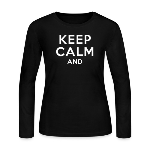 KEEP CALM AND... - Women's Long Sleeve Jersey T-Shirt