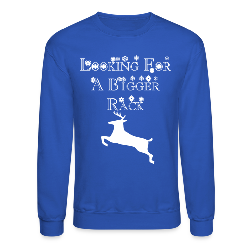 looking for a bigger rack - Crewneck Sweatshirt