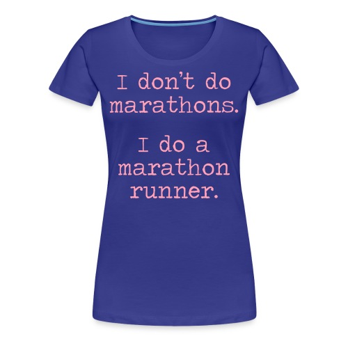 WOMENS STANDARD RUNNING T SHIRT – DONT DO MARATHONS - Women's Premium T-Shirt