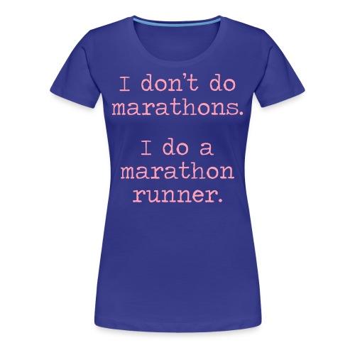 WOMENS STANDARD RUNNING T SHIRT – DONT DO MARATHONS - Women's Premium T-Shirt