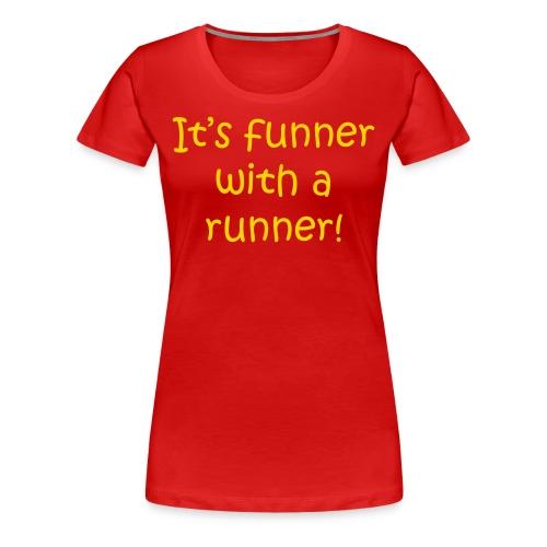 WOMENS RUNNING T SHIRT – FUNNER WITH A RUNNER - Women's Premium T-Shirt