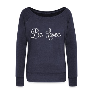Be Love - Women's Wideneck Sweatshirt