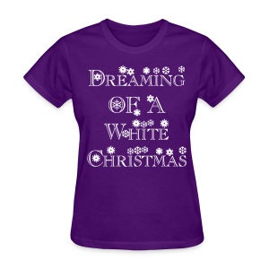 Dreaming of a White Christmas - Women's T-Shirt