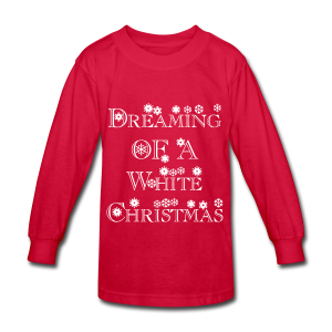 Dreaming of a White Christmas - Kids' Long Sleeve T-Shirt