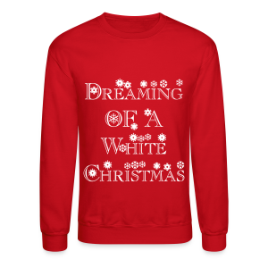 Dreaming of a White Christmas - Crewneck Sweatshirt