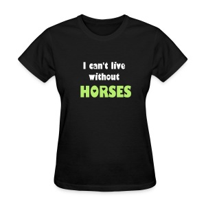 Can't live without horses black tee - Women's T-Shirt
