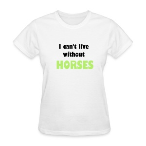 Can't live without horses tee - Women's T-Shirt