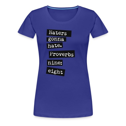 LADIES - Haters Gonna Hate - Women's Premium T-Shirt