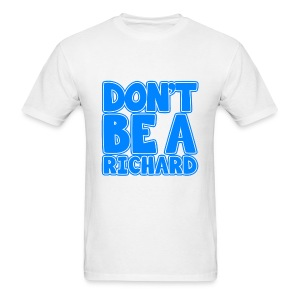 Don't be a Richard - Men's T-Shirt