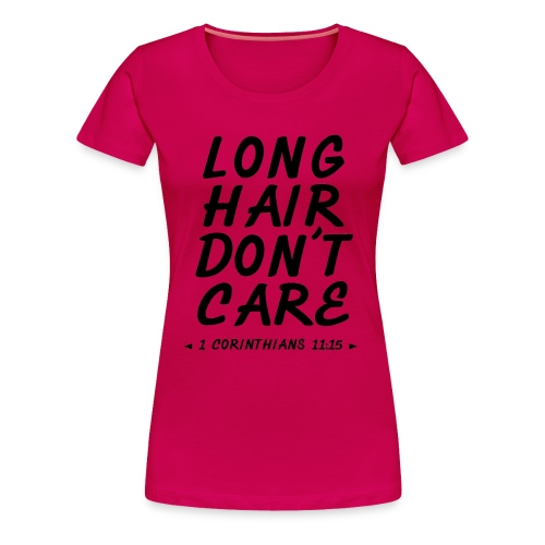 LADIES - Long Hair Don't Care - Women's Premium T-Shirt