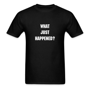 What Just Happened? Mens T-Shirt - Men's T-Shirt